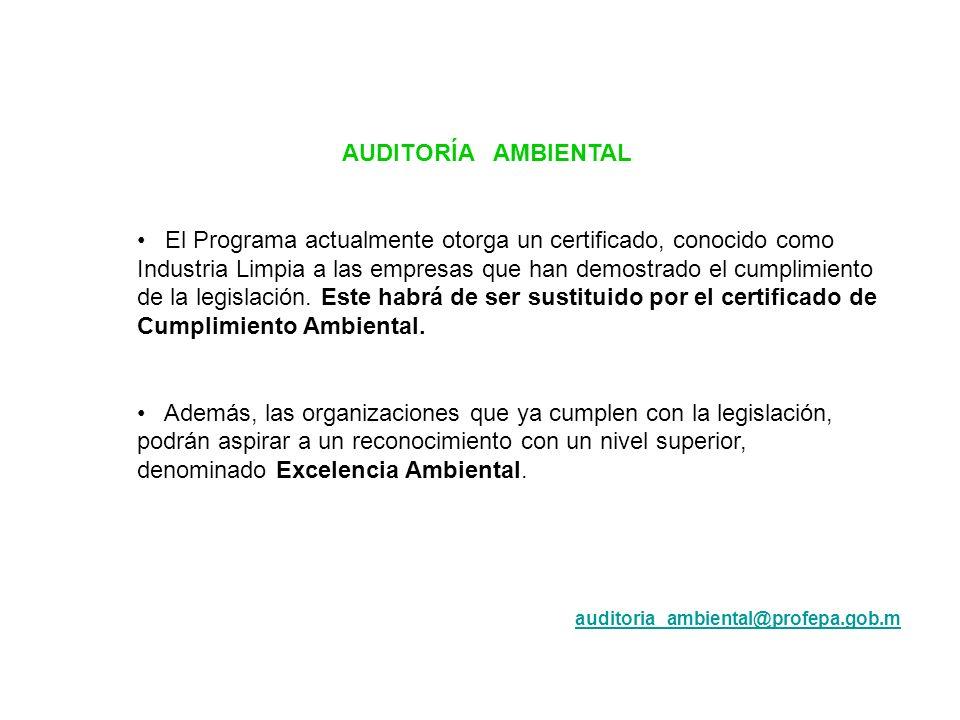 AUDITORÍA AMBIENTAL El Programa actualmente otorga un certificado, conocido como Industria Limpia a las empresas que han demostrado el cumplimiento de
