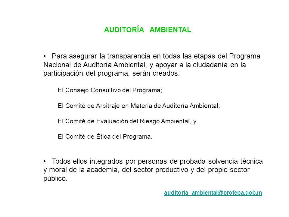 AUDITORÍA AMBIENTAL Para asegurar la transparencia en todas las etapas del Programa Nacional de Auditoría Ambiental, y apoyar a la ciudadanía en la pa