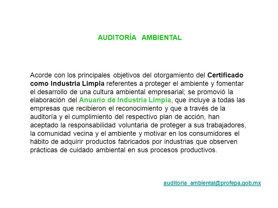AUDITORÍA AMBIENTAL Acorde con los principales objetivos del otorgamiento del Certificado como Industria Limpia referentes a proteger el ambiente y fo