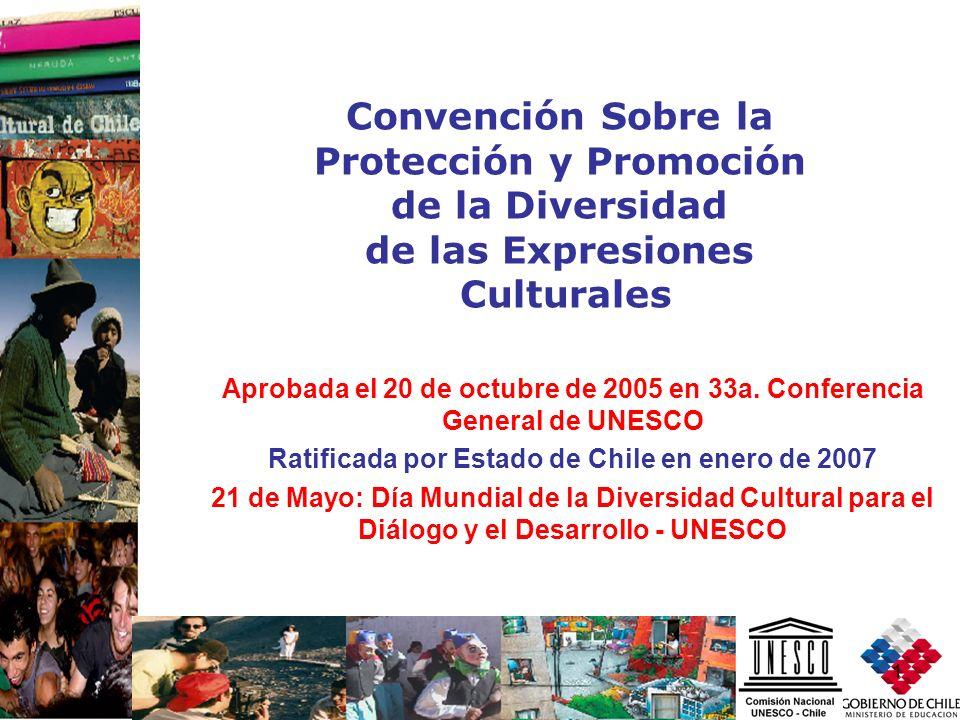 1 Aprobada el 20 de octubre de 2005 en 33a. Conferencia General de UNESCO Ratificada por Estado de Chile en enero de 2007 21 de Mayo: Día Mundial de l