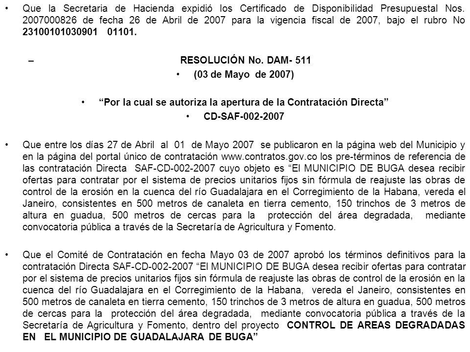 Que la Secretaria de Hacienda expidió los Certificado de Disponibilidad Presupuestal Nos. 2007000826 de fecha 26 de Abril de 2007 para la vigencia fis