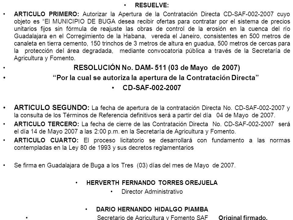 RESUELVE: ARTICULO PRIMERO: Autorizar la Apertura de la Contratación Directa CD-SAF-002-2007 cuyo objeto es El MUNICIPIO DE BUGA desea recibir ofertas