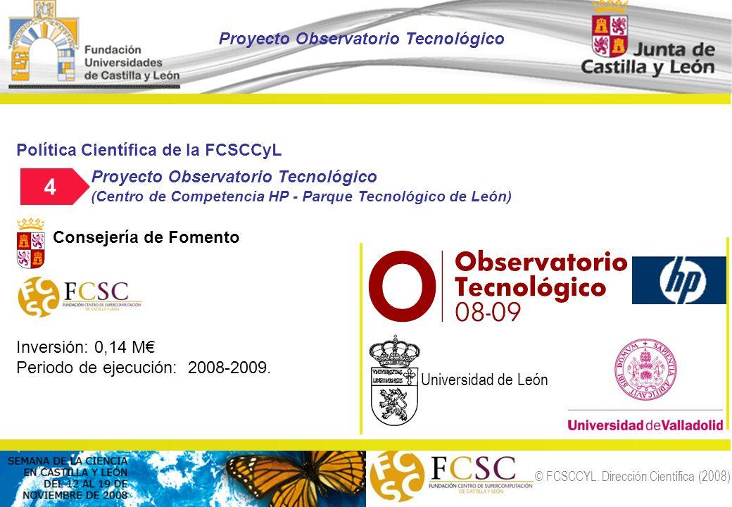 © FCSCCYL. Dirección Científica (2008) Política Científica de la FCSCCyL Proyecto Observatorio Tecnológico (Centro de Competencia HP - Parque Tecnológ