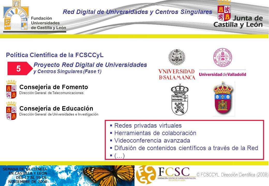 © FCSCCYL. Dirección Científica (2008) Política Científica de la FCSCCyL 5 Proyecto Red Digital de Universidades y Centros Singulares (Fase 1) Red Dig