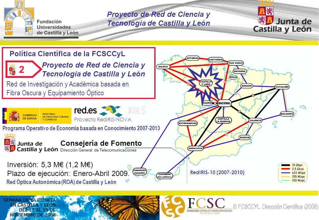 © FCSCCYL. Dirección Científica (2008) Política Científica de la FCSCCyL Proyecto de Red de Ciencia y Tecnología de Castilla y León Inversión: 5,3 M (