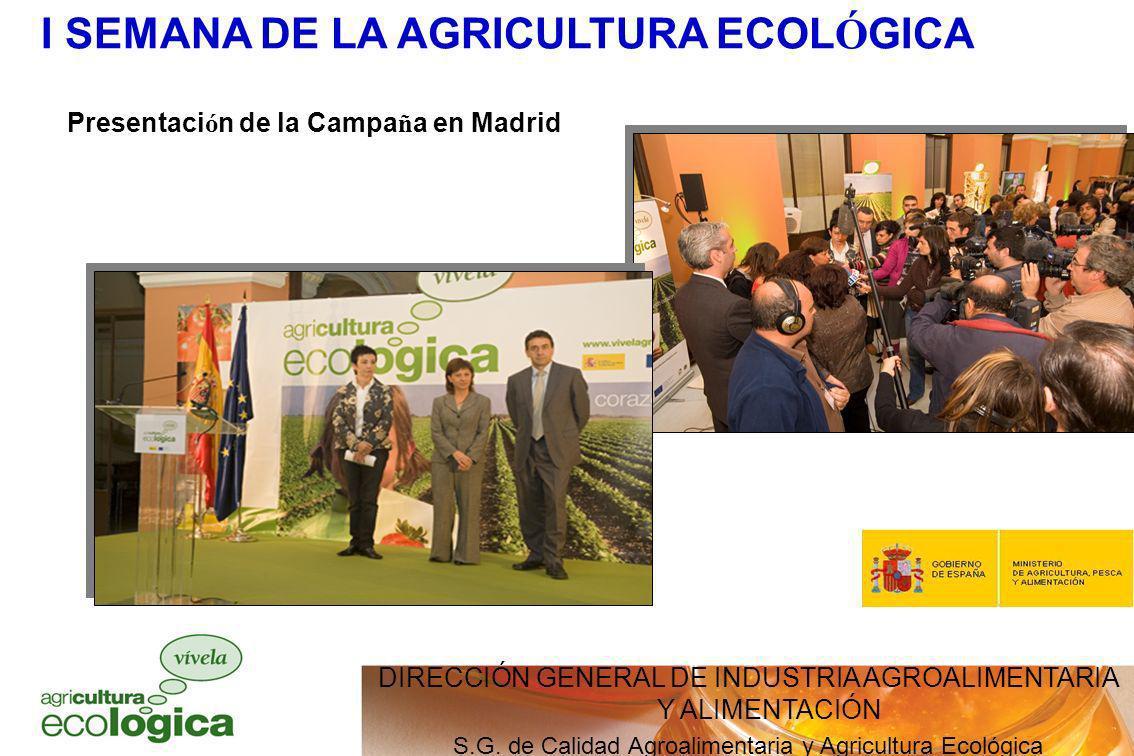 DIRECCIÓN GENERAL DE INDUSTRIA AGROALIMENTARIA Y ALIMENTACIÓN S.G. de Calidad Agroalimentaria y Agricultura Ecológica I SEMANA DE LA AGRICULTURA ECOL