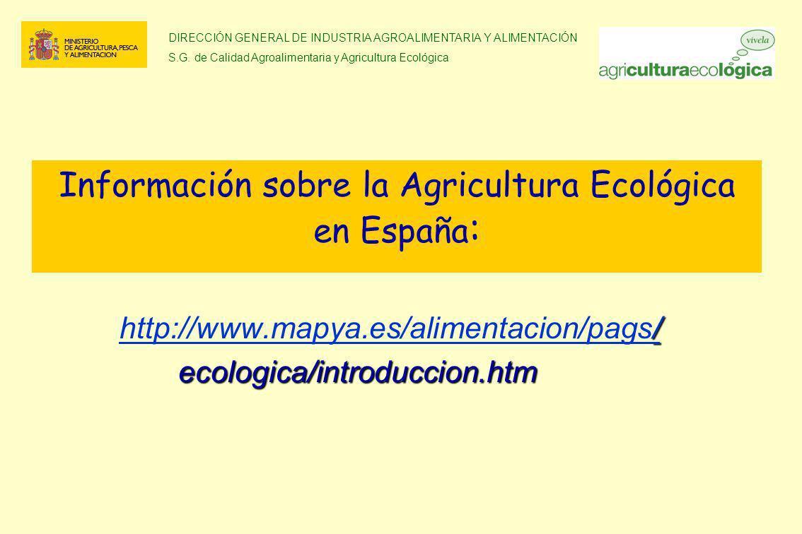 DIRECCIÓN GENERAL DE INDUSTRIA AGROALIMENTARIA Y ALIMENTACIÓN S.G. de Calidad Agroalimentaria y Agricultura Ecológica Información sobre la Agricultura