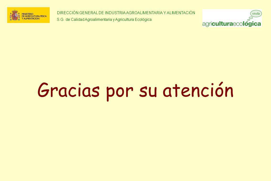 DIRECCIÓN GENERAL DE INDUSTRIA AGROALIMENTARIA Y ALIMENTACIÓN S.G. de Calidad Agroalimentaria y Agricultura Ecológica Gracias por su atención