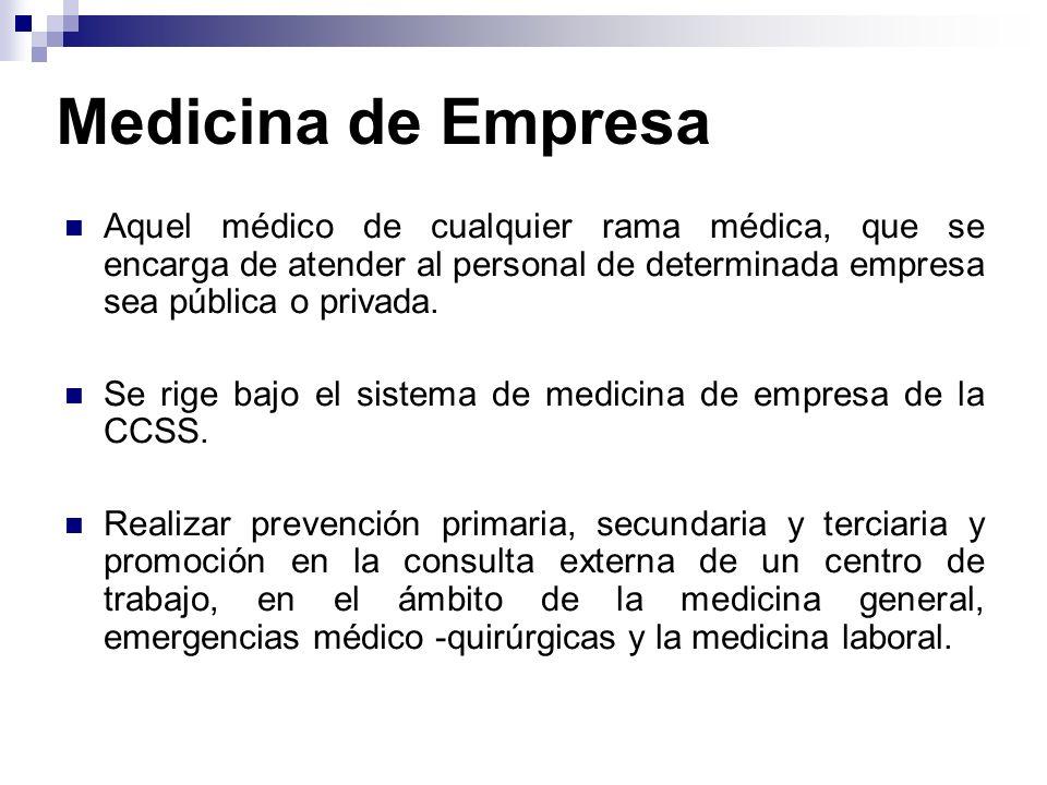 Medicina de Empresa Aquel médico de cualquier rama médica, que se encarga de atender al personal de determinada empresa sea pública o privada. Se rige