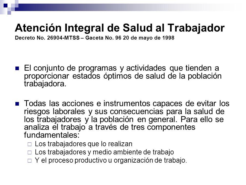 Atención Integral de Salud al Trabajador Decreto No. 26904-MTSS – Gaceta No. 96 20 de mayo de 1998 El conjunto de programas y actividades que tienden