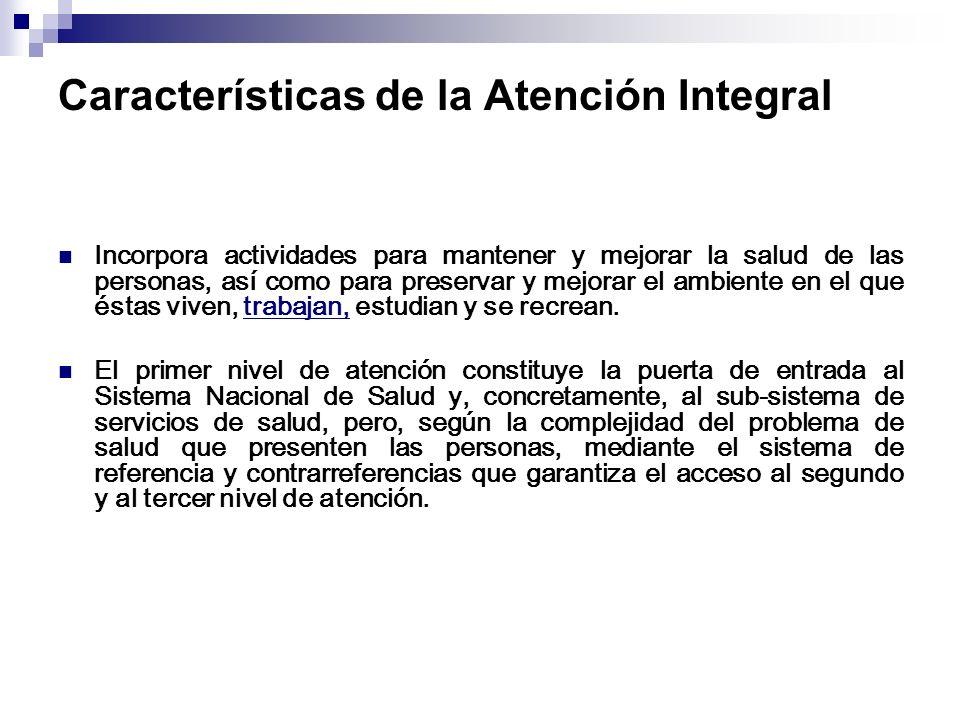 Características de la Atención Integral Incorpora actividades para mantener y mejorar la salud de las personas, así como para preservar y mejorar el a