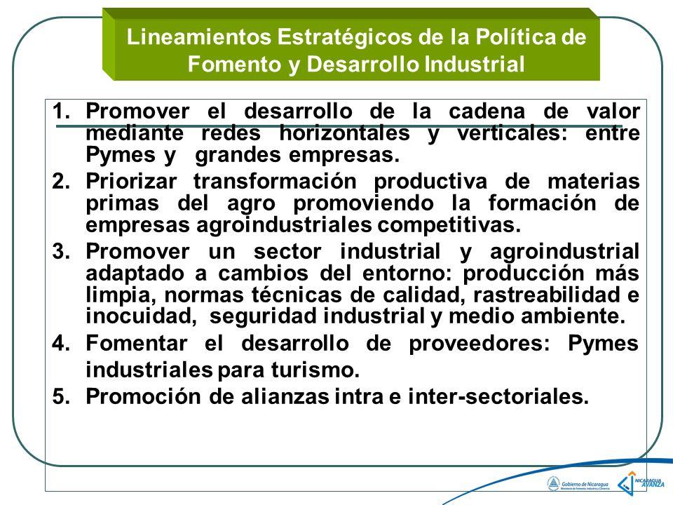 Lineamientos Estratégicos de la Política de Fomento y Desarrollo Industrial 1.Promover el desarrollo de la cadena de valor mediante redes horizontales y verticales: entre Pymes y grandes empresas.