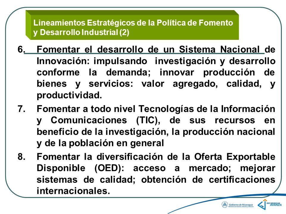 Lineamientos Estratégicos de la Política de Fomento y Desarrollo Industrial (2) 6.Fomentar el desarrollo de un Sistema Nacional de Innovación: impulsando investigación y desarrollo conforme la demanda; innovar producción de bienes y servicios: valor agregado, calidad, y productividad.