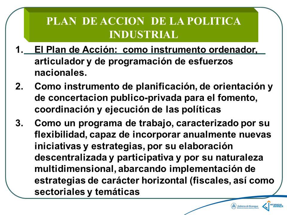 PLAN DE ACCION DE LA POLITICA INDUSTRIAL 1.El Plan de Acción: como instrumento ordenador, articulador y de programación de esfuerzos nacionales.
