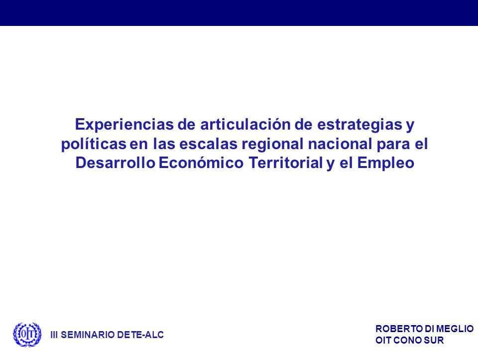 ROBERTO DI MEGLIO OIT CONO SUR Experiencias de articulación de estrategias y políticas en las escalas regional nacional para el Desarrollo Económico T