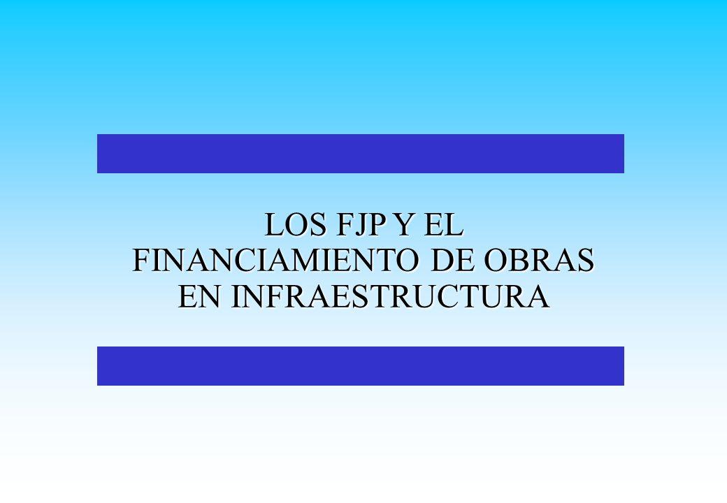 LOS FJP Y EL FINANCIAMIENTO DE OBRAS EN INFRAESTRUCTURA
