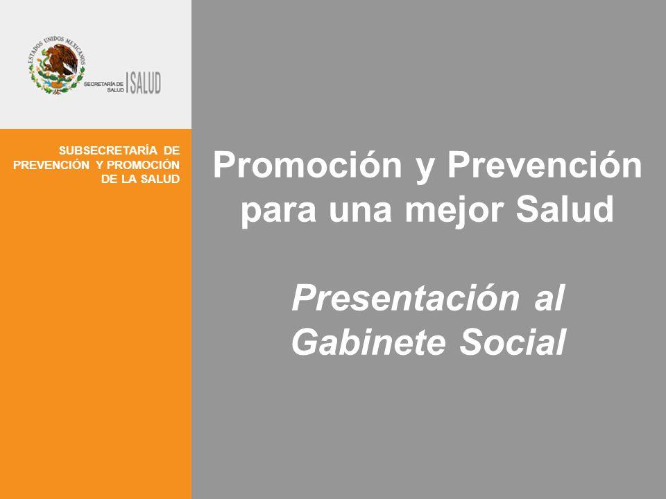 SUBSECRETARÍA DE PREVENCIÓN Y PROMOCIÓN DE LA SALUD Promoción y Prevención para una mejor Salud Presentación al Gabinete Social