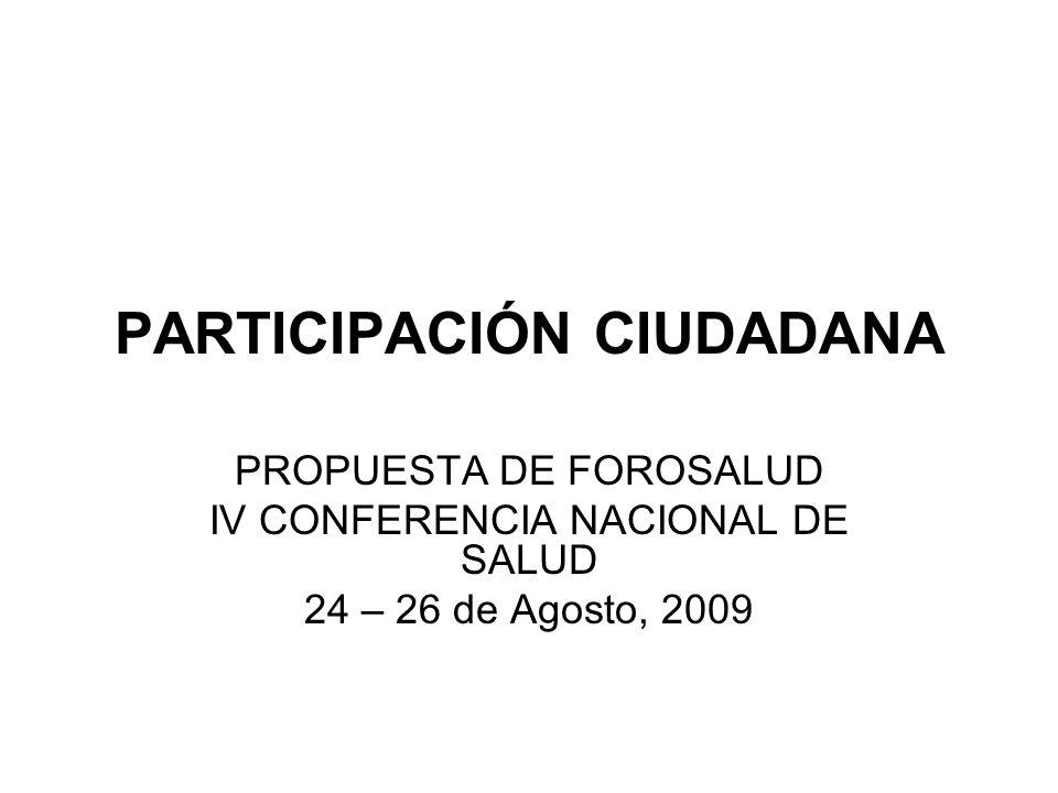 PARTICIPACIÓN CIUDADANA PROPUESTA DE FOROSALUD IV CONFERENCIA NACIONAL DE SALUD 24 – 26 de Agosto, 2009