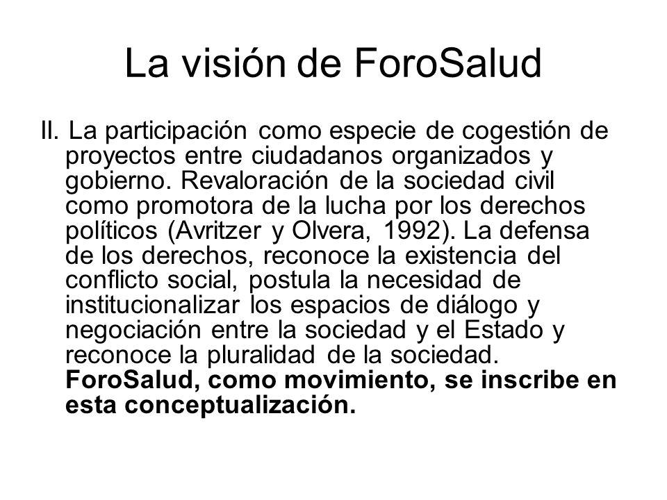La visión de ForoSalud II. La participación como especie de cogestión de proyectos entre ciudadanos organizados y gobierno. Revaloración de la socieda