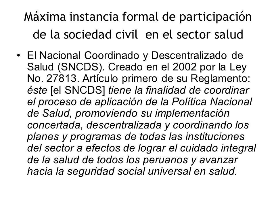 Máxima instancia formal de participación de la sociedad civil en el sector salud El Nacional Coordinado y Descentralizado de Salud (SNCDS). Creado en