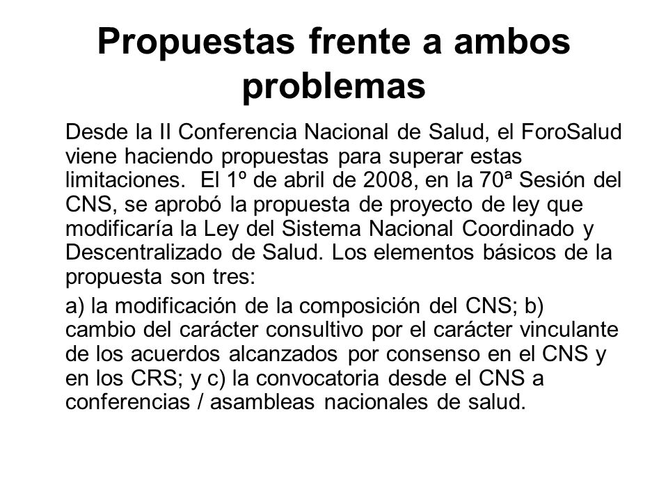 Propuestas frente a ambos problemas Desde la II Conferencia Nacional de Salud, el ForoSalud viene haciendo propuestas para superar estas limitaciones.