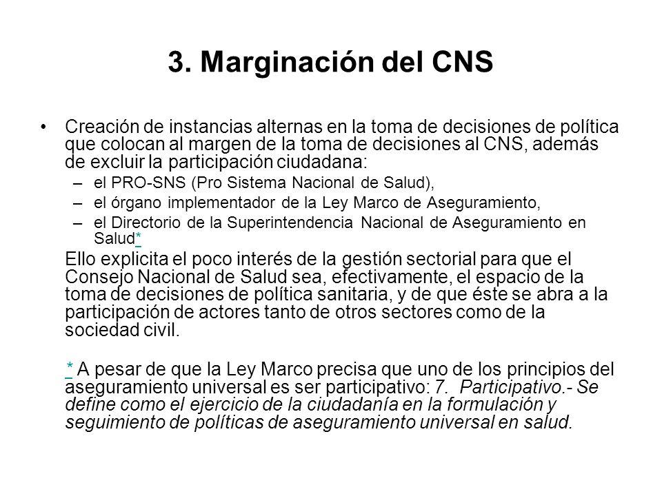 3. Marginación del CNS Creación de instancias alternas en la toma de decisiones de política que colocan al margen de la toma de decisiones al CNS, ade
