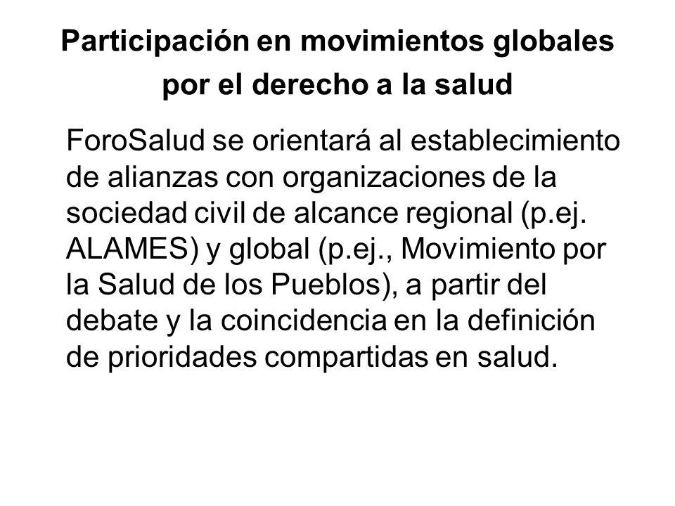 Participación en movimientos globales por el derecho a la salud ForoSalud se orientará al establecimiento de alianzas con organizaciones de la socieda
