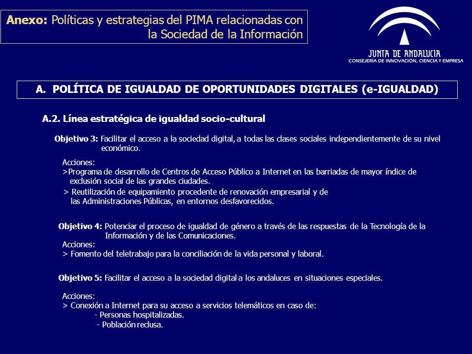 A. POLÍTICA DE IGUALDAD DE OPORTUNIDADES DIGITALES (e-IGUALDAD) A.2. Línea estratégica de igualdad socio-cultural Anexo: Políticas y estrategias del P