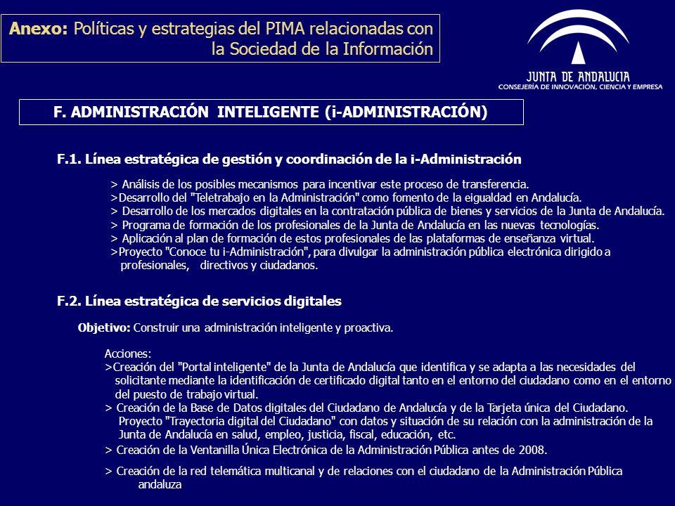Anexo: Políticas y estrategias del PIMA relacionadas con la Sociedad de la Información F. ADMINISTRACIÓN INTELIGENTE (i-ADMINISTRACIÓN) F.1. Línea est