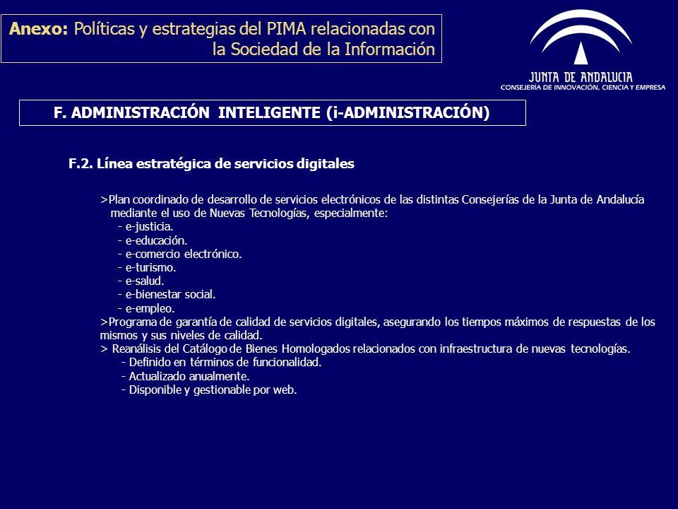 Anexo: Políticas y estrategias del PIMA relacionadas con la Sociedad de la Información F. ADMINISTRACIÓN INTELIGENTE (i-ADMINISTRACIÓN) F.2. Línea est