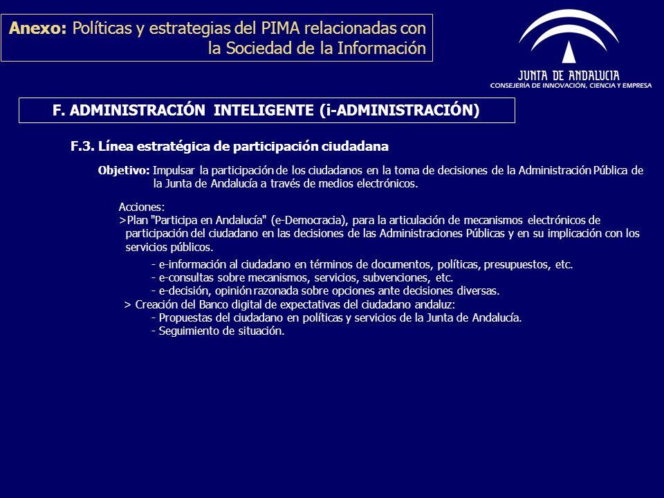 F.3. Línea estratégica de participación ciudadana Objetivo: Impulsar la participación de los ciudadanos en la toma de decisiones de la Administración