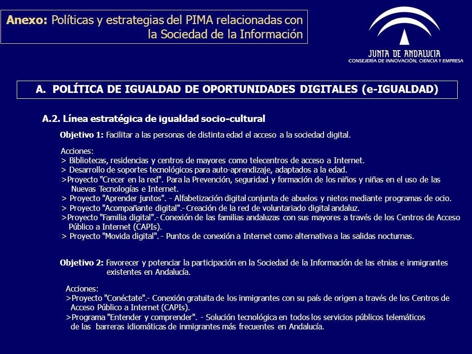 Anexo: Políticas y estrategias del PIMA relacionadas con la Sociedad de la Información A. POLÍTICA DE IGUALDAD DE OPORTUNIDADES DIGITALES (e-IGUALDAD)