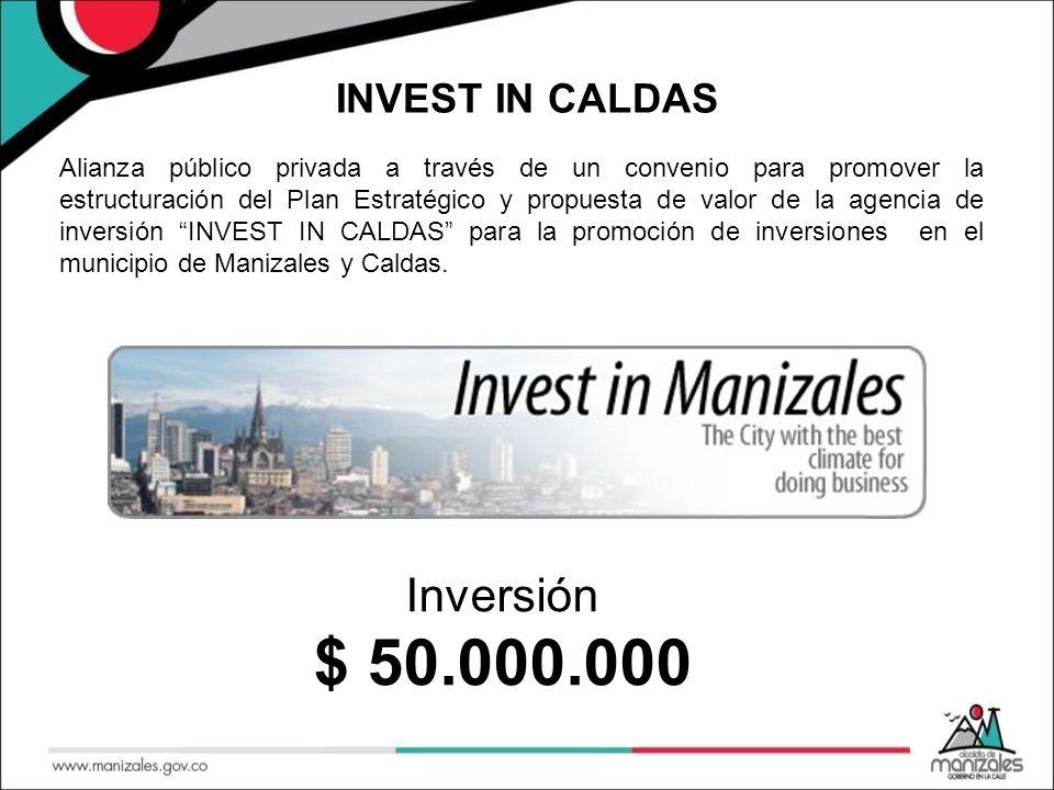 INVEST IN CALDAS Alianza público privada a través de un convenio para promover la estructuración del Plan Estratégico y propuesta de valor de la agencia de inversión INVEST IN CALDAS para la promoción de inversiones en el municipio de Manizales y Caldas.