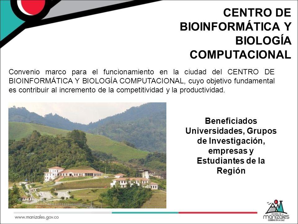 CENTRO DE BIOINFORMÁTICA Y BIOLOGÍA COMPUTACIONAL Convenio marco para el funcionamiento en la ciudad del CENTRO DE BIOINFORMÁTICA Y BIOLOGÍA COMPUTACIONAL, cuyo objetivo fundamental es contribuir al incremento de la competitividad y la productividad.