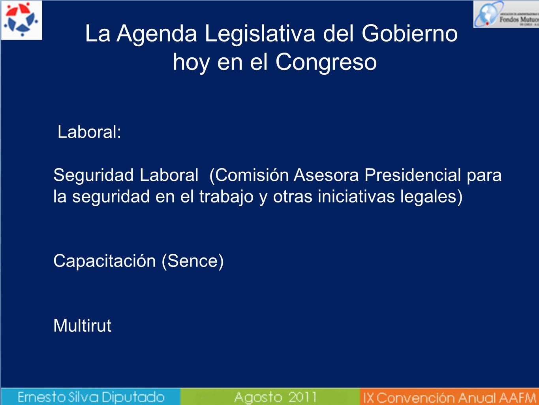 Laboral: Seguridad Laboral (Comisión Asesora Presidencial para la seguridad en el trabajo y otras iniciativas legales) Capacitación (Sence) Multirut La Agenda Legislativa del Gobierno hoy en el Congreso