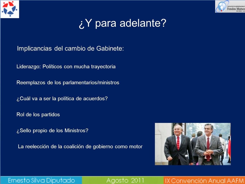 ¿Y para adelante? Implicancias del cambio de Gabinete: - Liderazgo: Políticos con mucha trayectoria - Reemplazos de los parlamentarios/ministros - ¿Cu