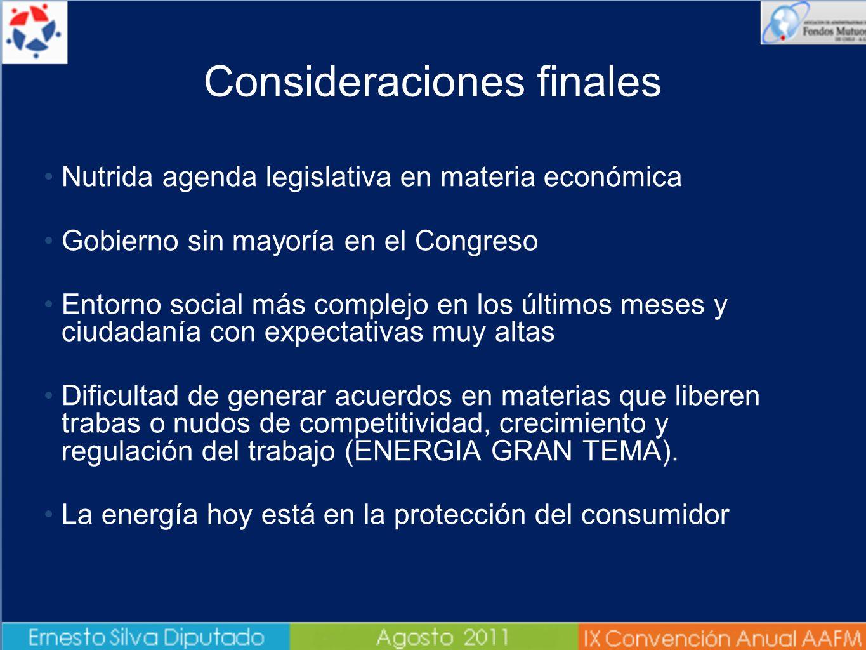 Consideraciones finales Nutrida agenda legislativa en materia económica Gobierno sin mayoría en el Congreso Entorno social más complejo en los últimos