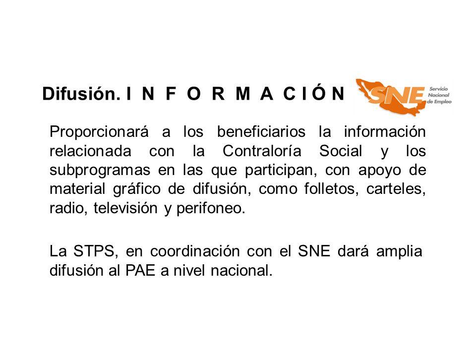Difusión. I N F O R M A C I Ó N Proporcionará a los beneficiarios la información relacionada con la Contraloría Social y los subprogramas en las que p