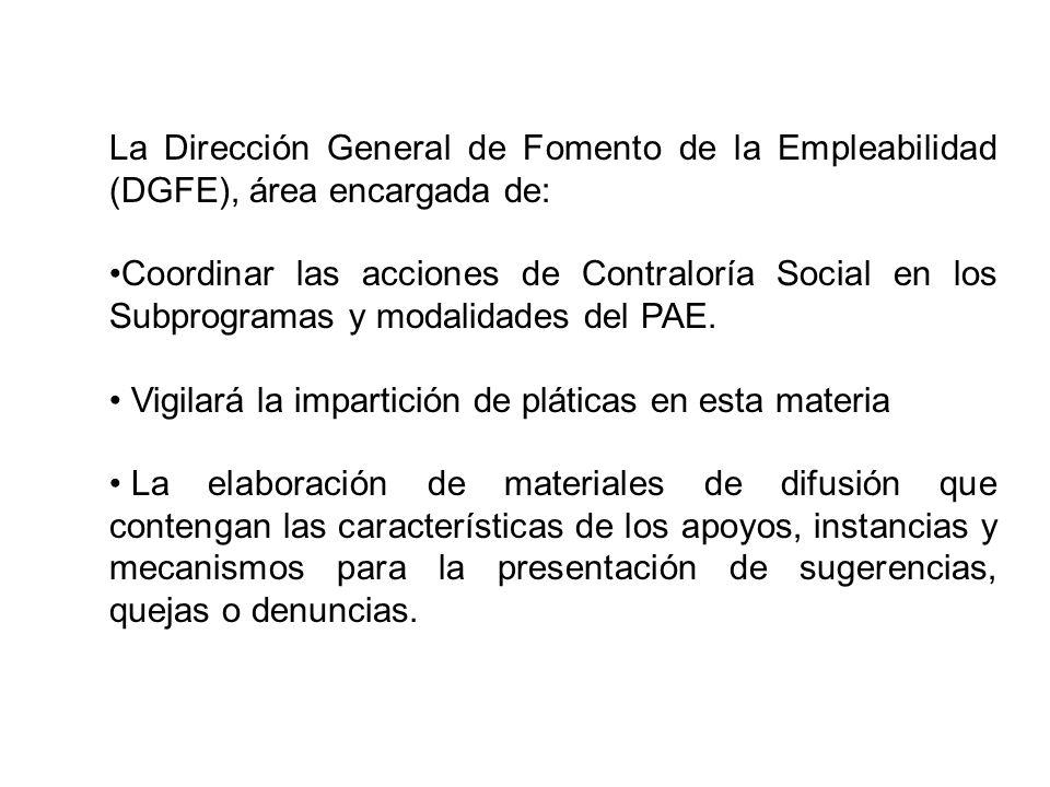 La Dirección General de Fomento de la Empleabilidad (DGFE), área encargada de: Coordinar las acciones de Contraloría Social en los Subprogramas y moda