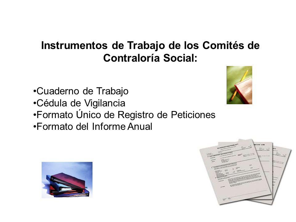 Instrumentos de Trabajo de los Comités de Contraloría Social: Cuaderno de Trabajo Cédula de Vigilancia Formato Único de Registro de Peticiones Formato
