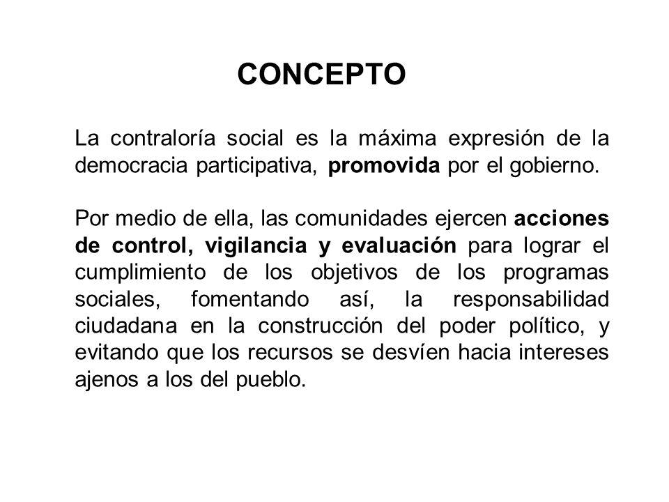 La contraloría social es la máxima expresión de la democracia participativa, promovida por el gobierno. Por medio de ella, las comunidades ejercen acc