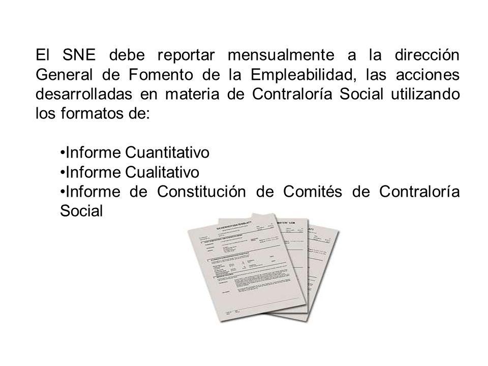 El SNE debe reportar mensualmente a la dirección General de Fomento de la Empleabilidad, las acciones desarrolladas en materia de Contraloría Social u