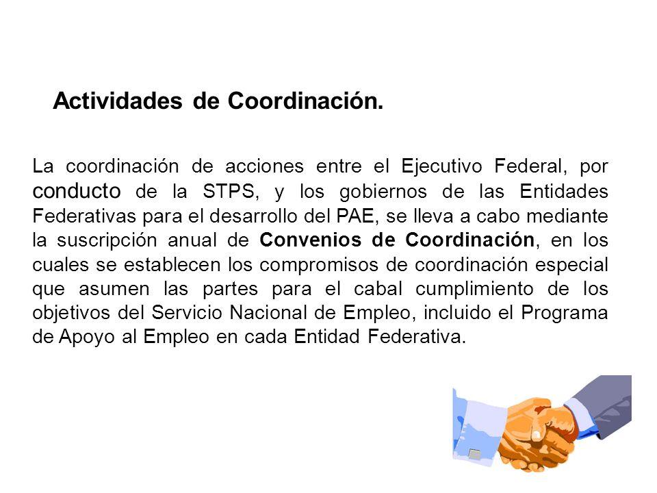 Actividades de Coordinación. La coordinación de acciones entre el Ejecutivo Federal, por conducto de la STPS, y los gobiernos de las Entidades Federat