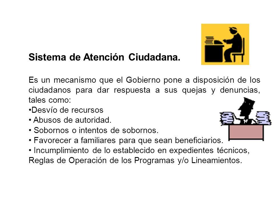 Sistema de Atención Ciudadana. Es un mecanismo que el Gobierno pone a disposición de los ciudadanos para dar respuesta a sus quejas y denuncias, tales