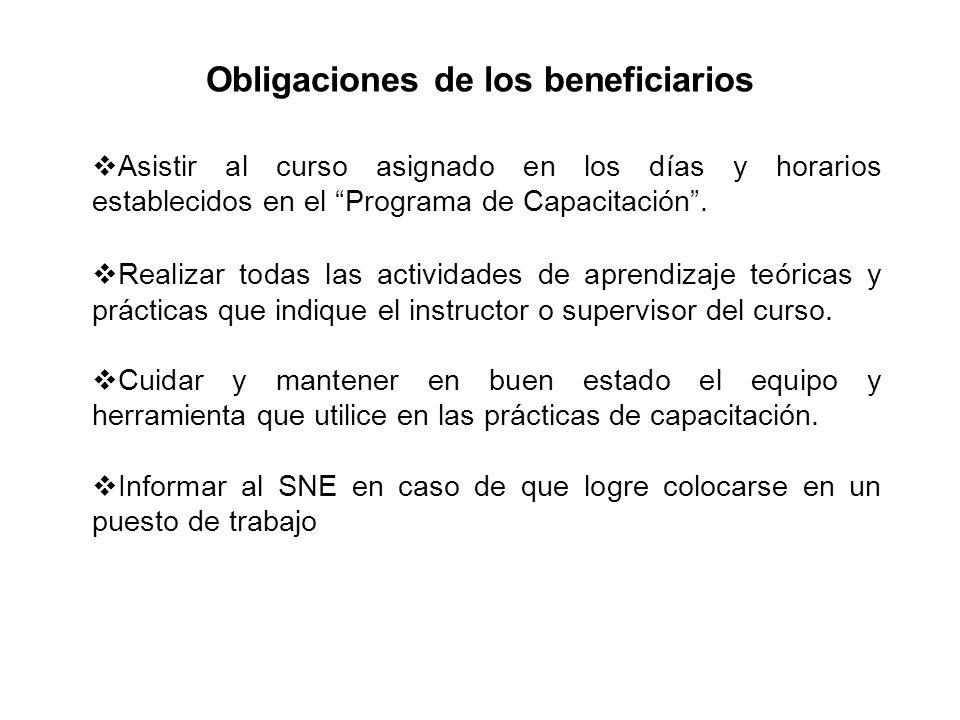 Obligaciones de los beneficiarios Asistir al curso asignado en los días y horarios establecidos en el Programa de Capacitación. Realizar todas las act