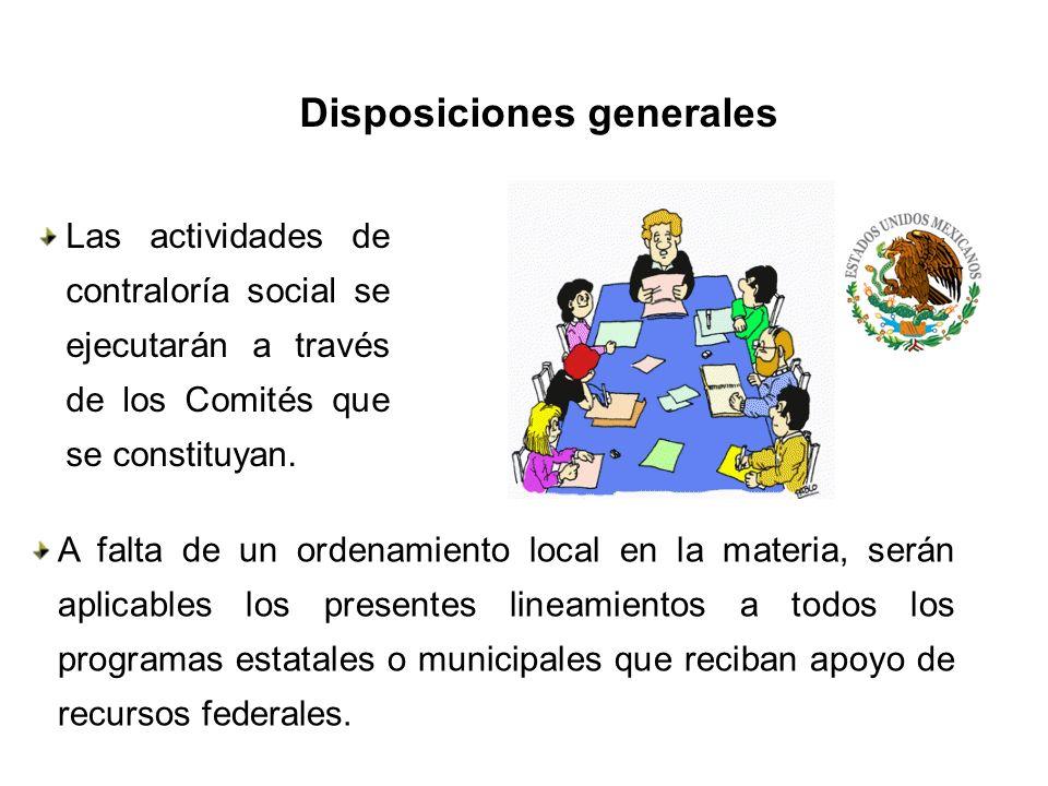 Las actividades de contraloría social se ejecutarán a través de los Comités que se constituyan. Disposiciones generales A falta de un ordenamiento loc