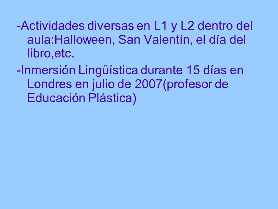 -Actividades diversas en L1 y L2 dentro del aula:Halloween, San Valentín, el día del libro,etc. -Inmersión Lingüística durante 15 días en Londres en j