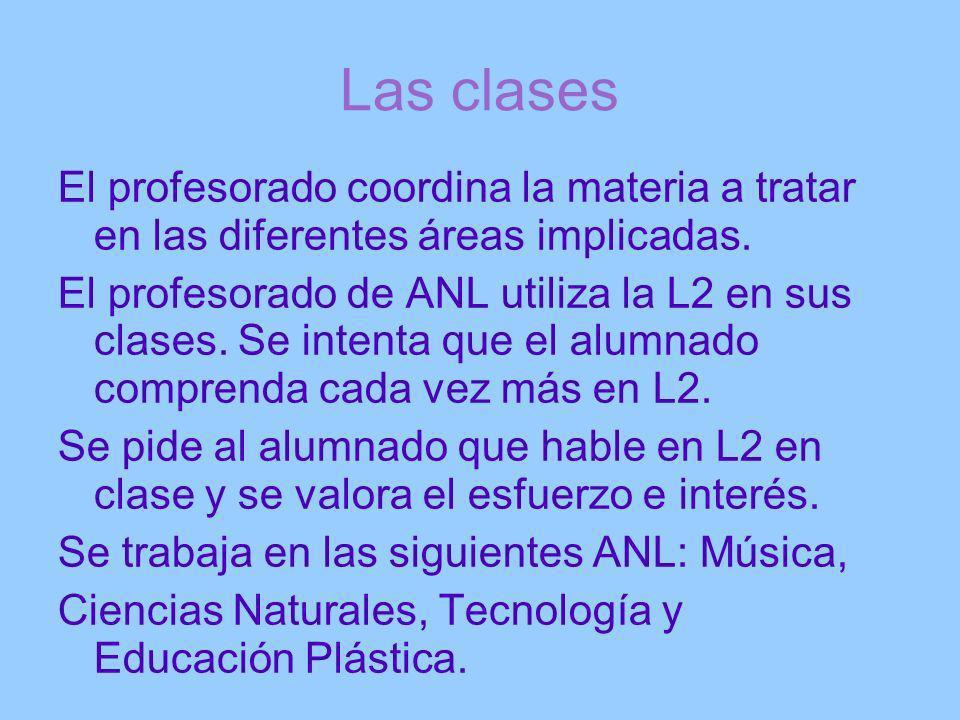 Las clases El profesorado coordina la materia a tratar en las diferentes áreas implicadas. El profesorado de ANL utiliza la L2 en sus clases. Se inten