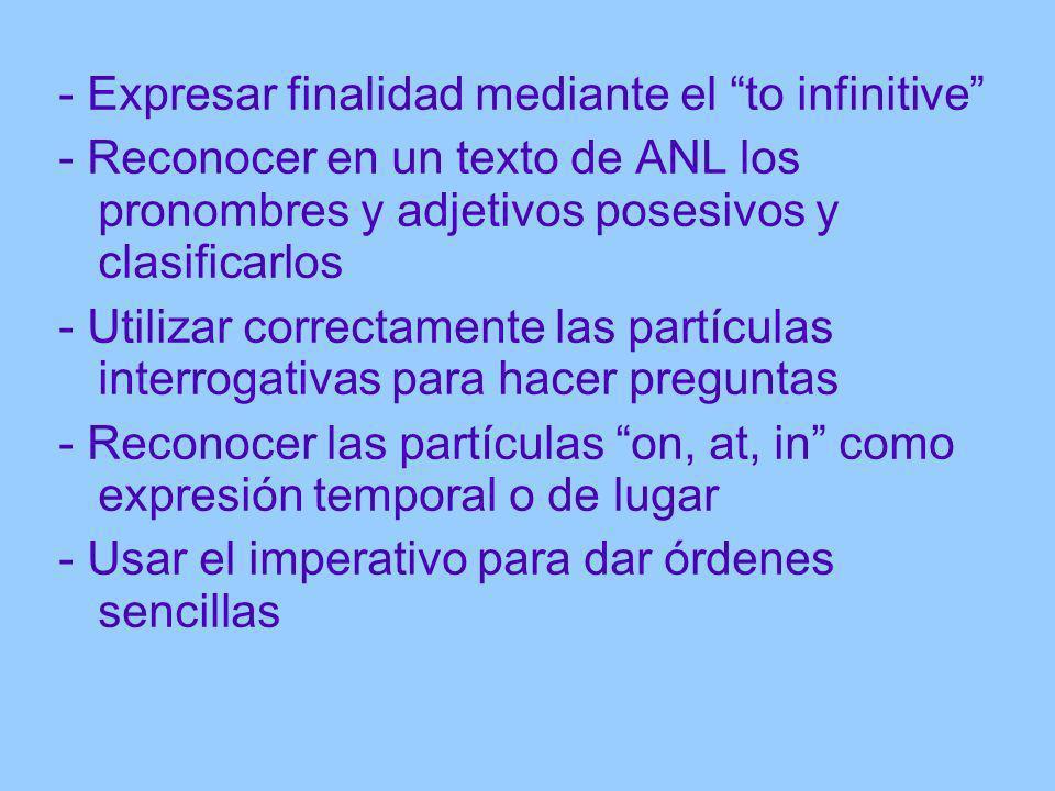 - Expresar finalidad mediante el to infinitive - Reconocer en un texto de ANL los pronombres y adjetivos posesivos y clasificarlos - Utilizar correcta
