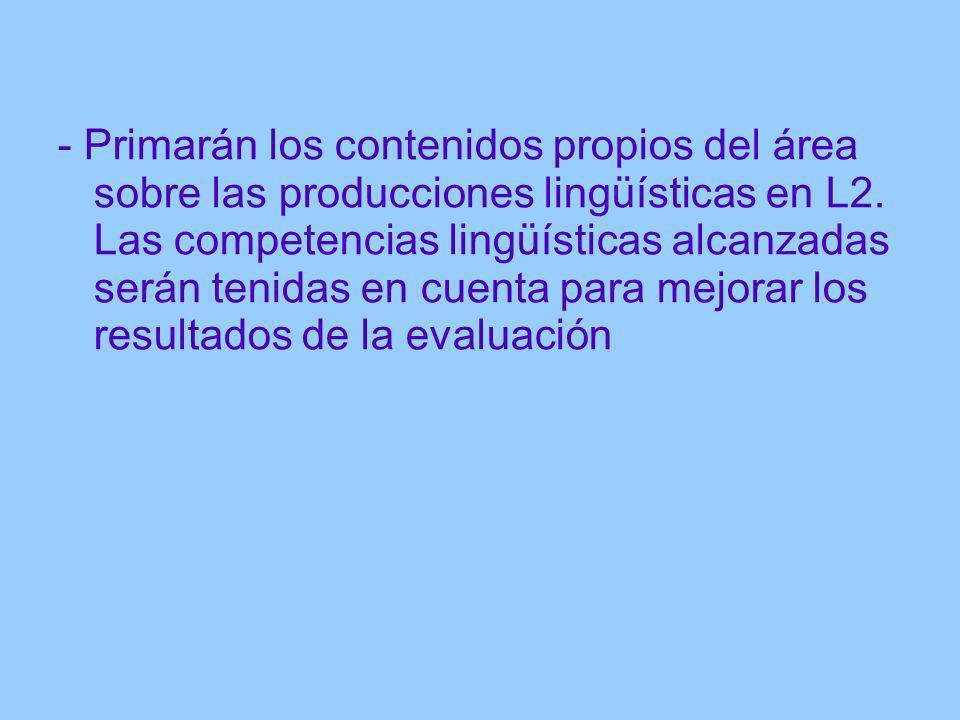 - Primarán los contenidos propios del área sobre las producciones lingüísticas en L2. Las competencias lingüísticas alcanzadas serán tenidas en cuenta